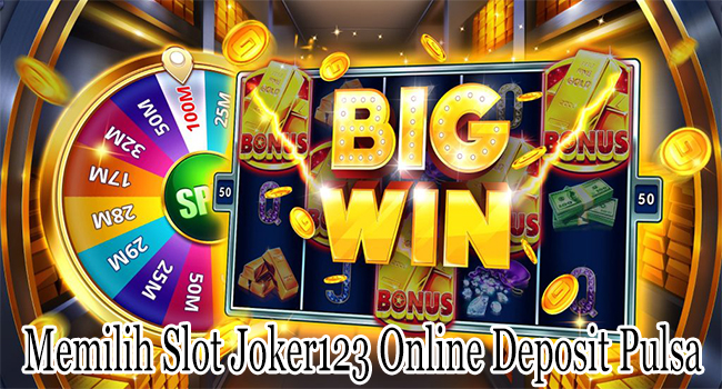 Memilih Slot Joker123 Online Tanpa Potongan Deposit Via Pulsa Modern
