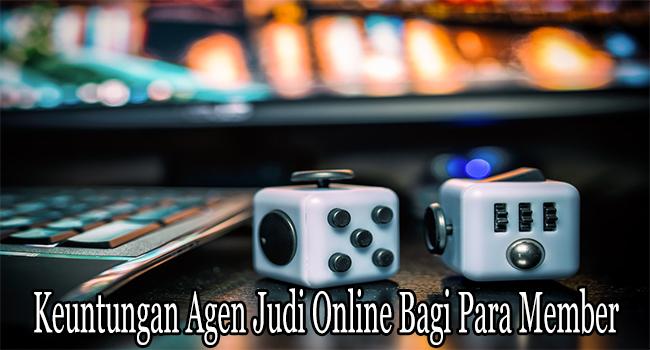 Keuntungan Agen Judi Online Bagi Para Member dan Pemain