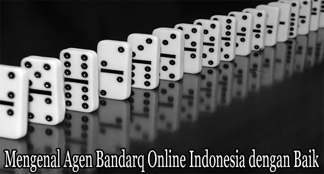 Mengenal Agen Bandarq Online Indonesia dengan Baik