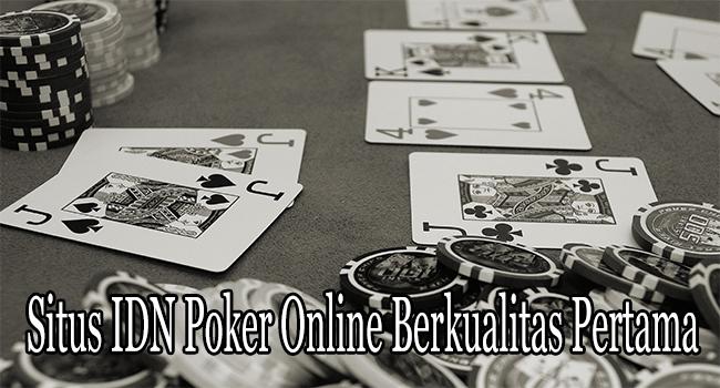 Situs IDN Poker Online Berkualitas Pertama dari Indonesia