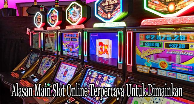 Alasan Main Slot Online Terpercaya Untuk Dimainkan