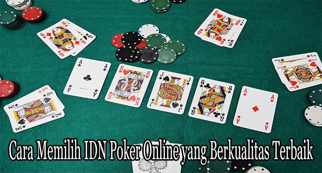 Cara Memilih IDN Poker Online yang Berkualitas Terbaik